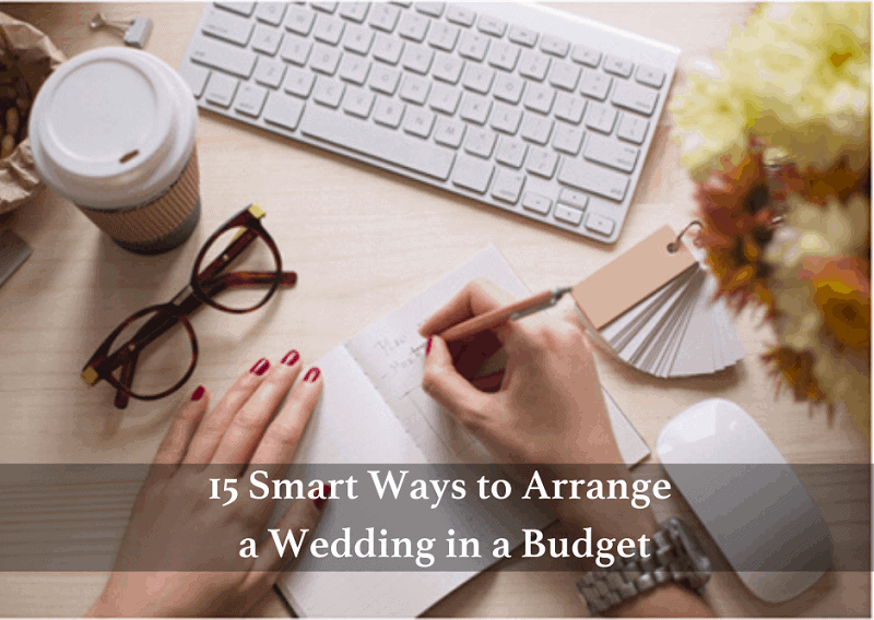 15 Smart Ways to Arrange a Wedding in a Budget