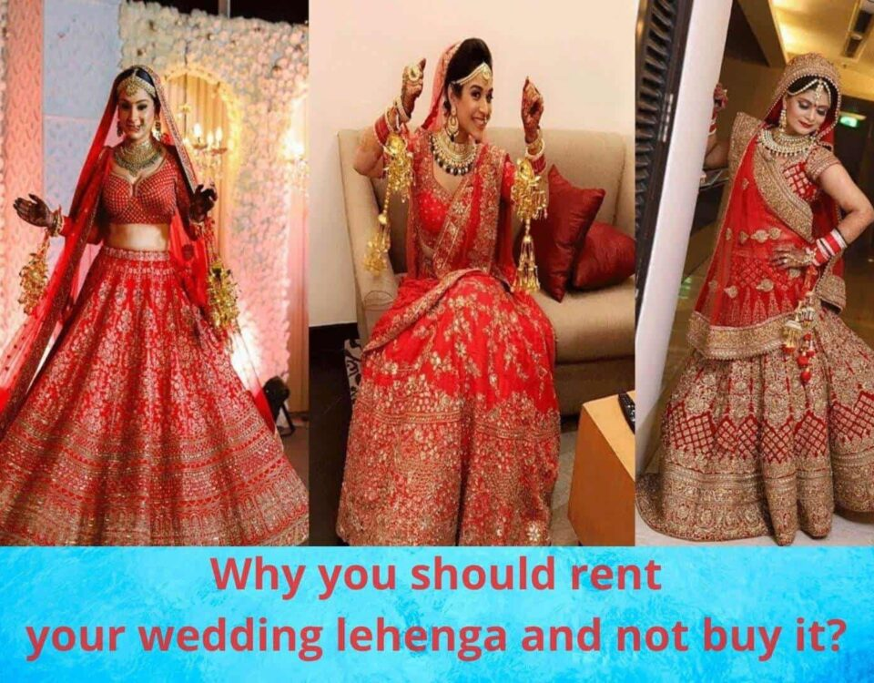 Why you should rent your wedding lehenga and not buy it