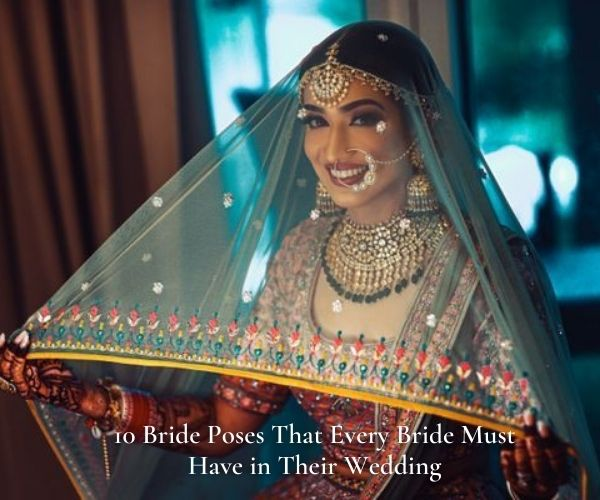 10 Bride Poses That Every Bride Must Have in Their Wedding