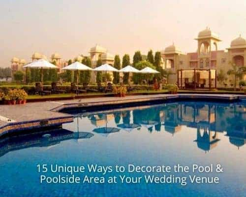 15 Unique Ways to Decorate the Pool & Poolside Area at Your Wedding Venue