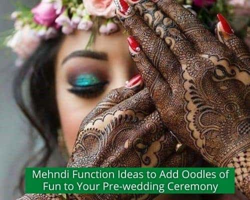 Mehndi Function Ideas to Add Oodles of Fun to Your Pre-wedding Ceremony